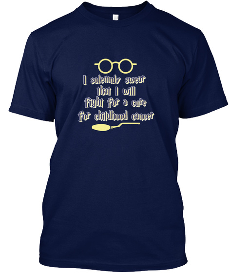 I Solemnly Swear That I Will Fight For A Cure For Childhood Cancer Navy T-Shirt Front
