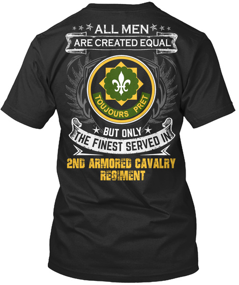 All Men Are Created Equal But Only The Finest Served In 2 Nd Armored Cavalry Regiment Black T-Shirt Back