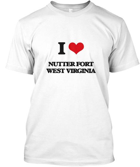 I Love Nutter Fort West Virginia White T-Shirt Front
