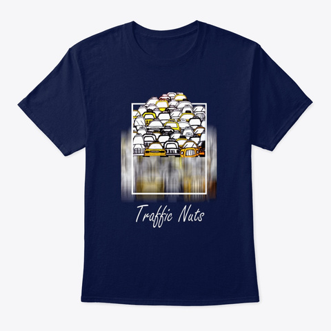 Traffic Nuts   Funny Quotes Navy T-Shirt Front
