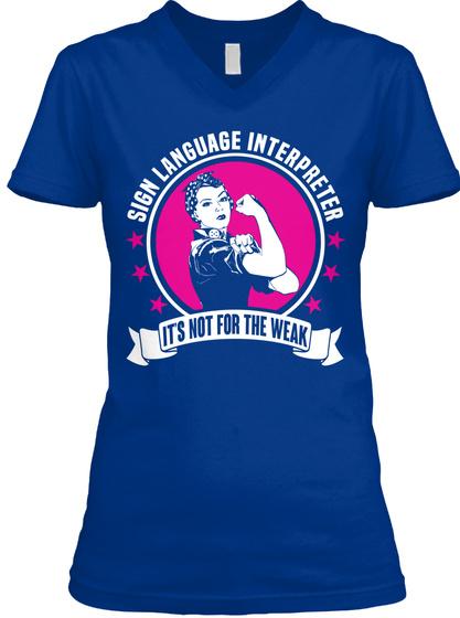 Sign Language Interpreter It's Not For The Weak True Royal T-Shirt Front