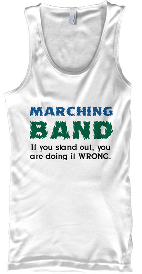 Marching Band If You Stand Out, You Are Doing It Wrong. White T-Shirt Front
