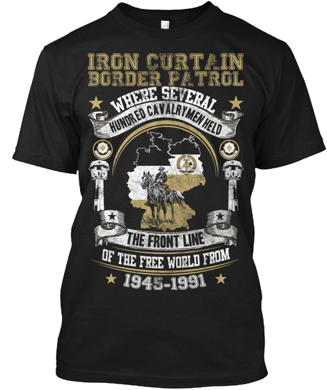 Iron Curtain Border Patrol Where Several Hunor Ed Cavalrymen Held The Front Line Of The Free World From 1945 1991 Black Camiseta Front