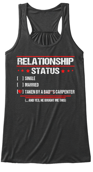 Relationship Status Single Married Taken By A Bad S Carpenter And Yes, He Bought Me This Dark Grey Heather Women's Tank Top Front
