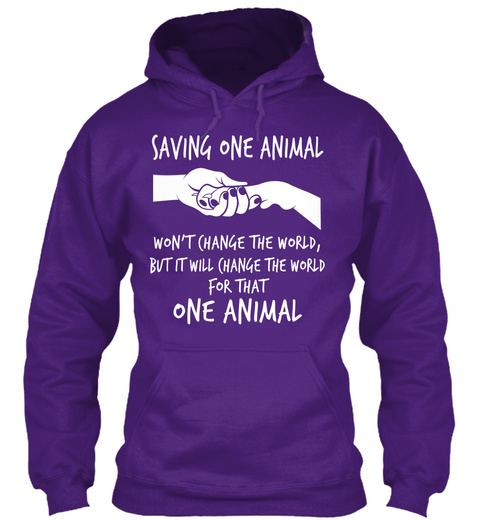 Saving One Animal Won't Change The World But It Will Change The World For That One Animal Purple T-Shirt Front