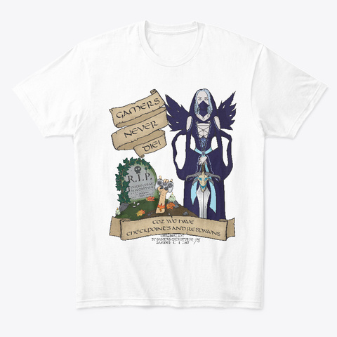 Gamers Never Die White T-Shirt Front