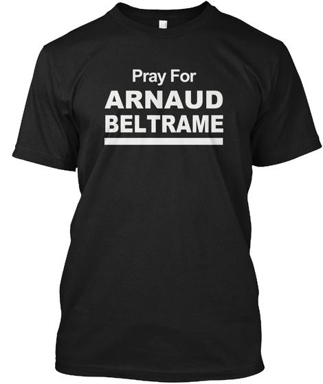 Pray For Arnaud Beltrame T Shirt Black T-Shirt Front