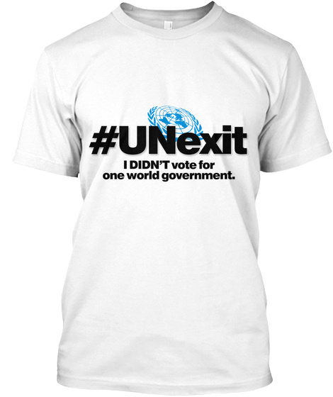 #Unexit I Didn't Vote For One World Government White T-Shirt Front