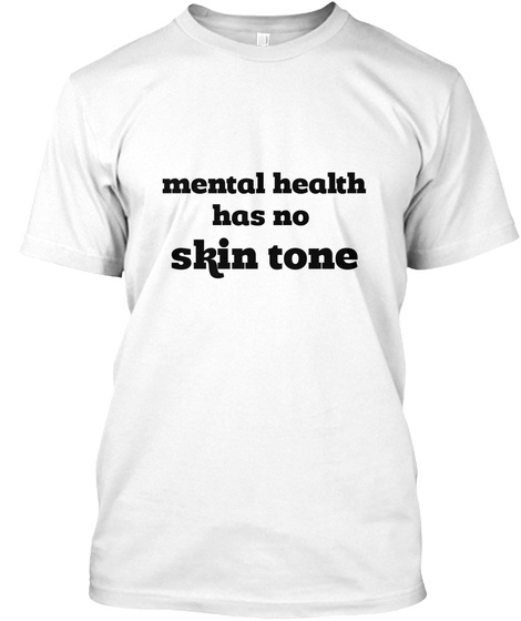 Mental Health  Has No Skin Tone White T-Shirt Front