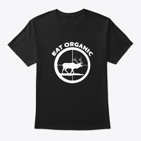 Eat Organic Deer Elk Hunting Shirt Black T-Shirt Front