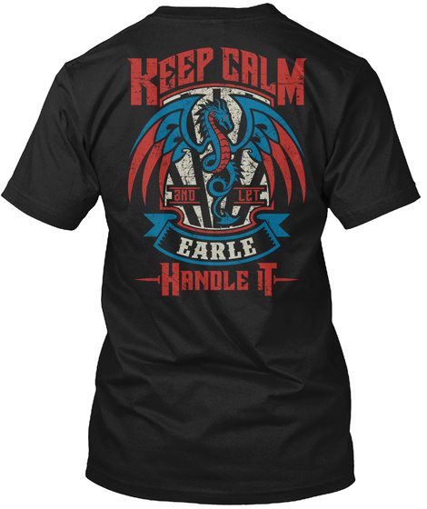 Keep Calm   Let Earle Handle It Black T-Shirt Back