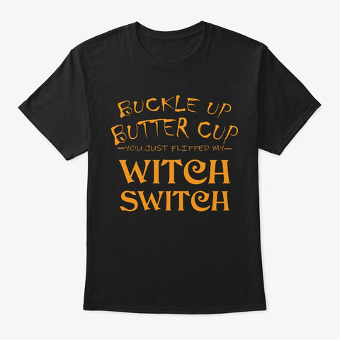 Buckle Up Butter Cup Witch Switch Black T-Shirt Front