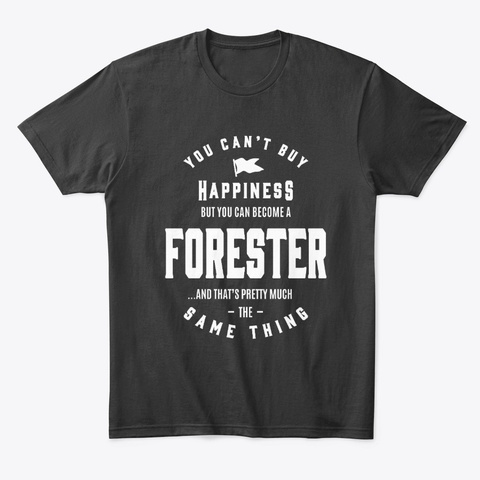 Happiness Forester Job Title Gift Black T-Shirt Front
