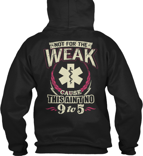 Paramedic Not For The Weak Cause This Ain't No 9 To 5 Black T-Shirt Back