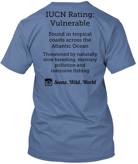 Iucn Rating: Vulnerable Found In Tropical Coasts Across The Atlantic Ocean  Threatened By Naturally Slow Breeding,... Denim Blue T-Shirt Back