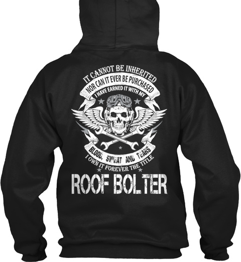 It Cannot Be Inherited Nor Can It Ever Be Purchased I Have Earned It With My Blood, Sweat And Tears I Own It Forever... Black Sweatshirt Back