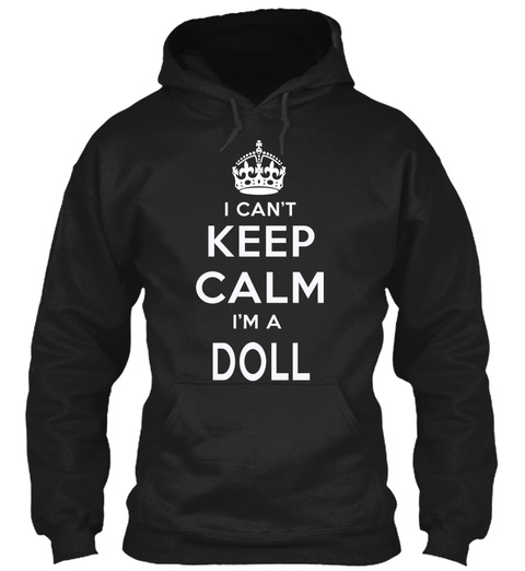 I Can't Keep Calm I'm A Doll Black T-Shirt Front