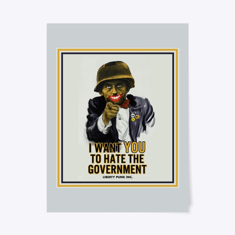 I Want You To Hate The Government Poster Light Grey T-Shirt Front