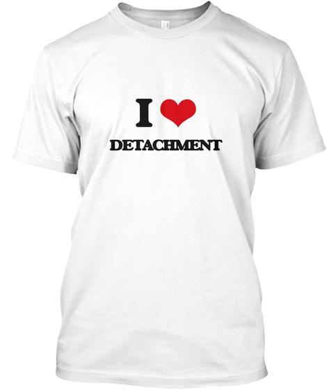 I Love Detachment White T-Shirt Front