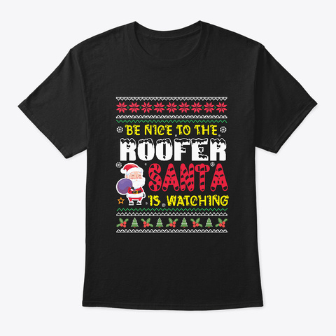 Be Nice To The Roofer Santa Is Watching Black T-Shirt Front