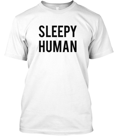 Sleepy Human White T-Shirt Front