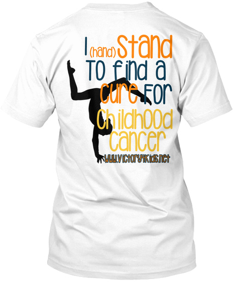 I (Hand) Stand To Find A Cure For Childhood  Cancer Www.Victory4kids.Net White T-Shirt Back