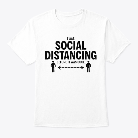 I Was Social Distancing Before It Cool White T-Shirt Front
