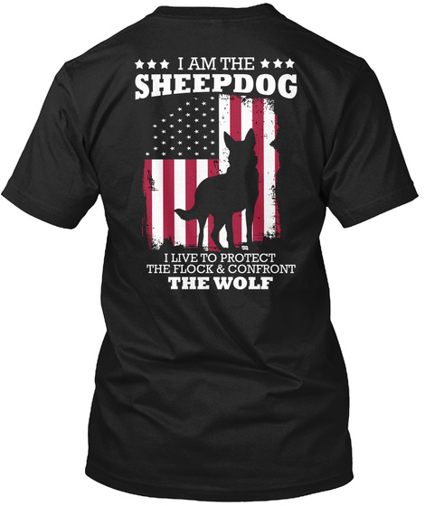 I Am Sheepdog I Live To Protect The Flock & Confront The Wolf Black T-Shirt Back
