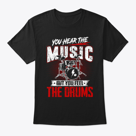 Drummer You Hear The Music But You Feel Black T-Shirt Front