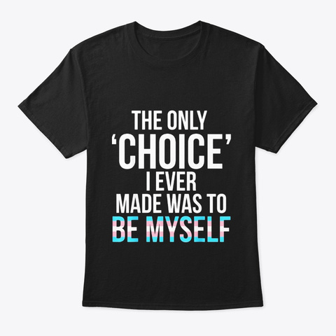 Only Choice Be Myself Transgender Trans Black T-Shirt Front