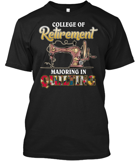 Quilting Retirement Shirt Black T-Shirt Front