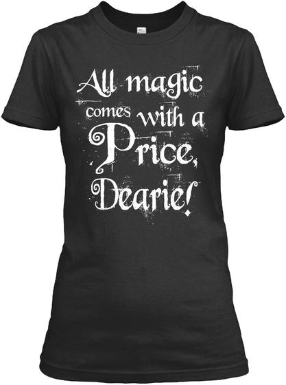 All Magic Comes With A Price Dearie! Na Black Women's T-Shirt Front