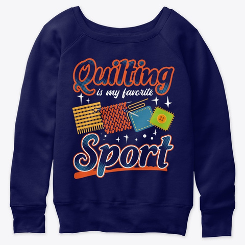 Quilting Is My Favorite Sport Navy  T-Shirt Front