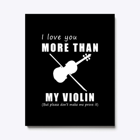 I Love You More Than My Violin Awesome  Black T-Shirt Front