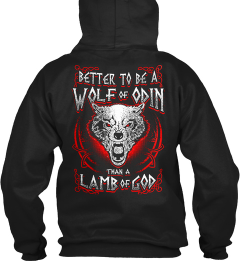 Better To Be A Wolf Of Odin Than A Lamb Of God Black T-Shirt Back