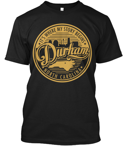 Its Where My Story Begins Durham Nort Carolina Black T-Shirt Front