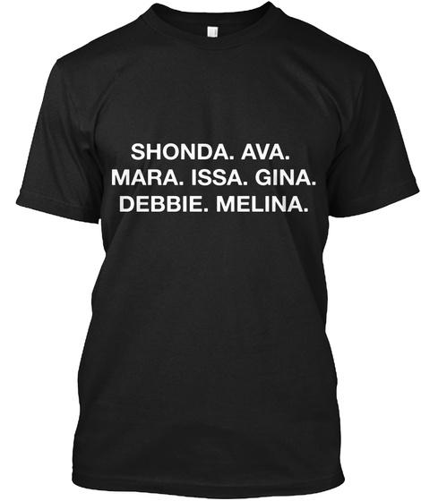 Shonda.Ava.Mara.Issa.Gina.Debbie.Melina. Black T-Shirt Front