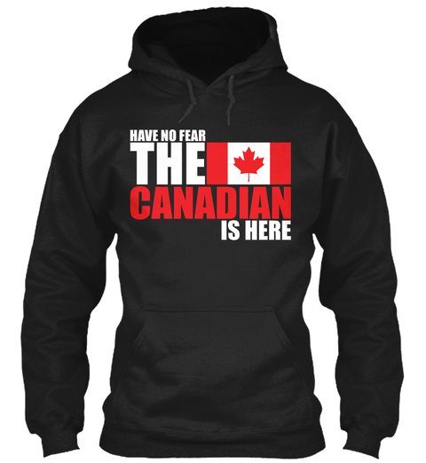 Have No Fear The Canadian Is Here  Black T-Shirt Front