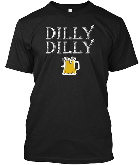 Dilly Funny T Shirt For Beer Lovers Black T-Shirt Front