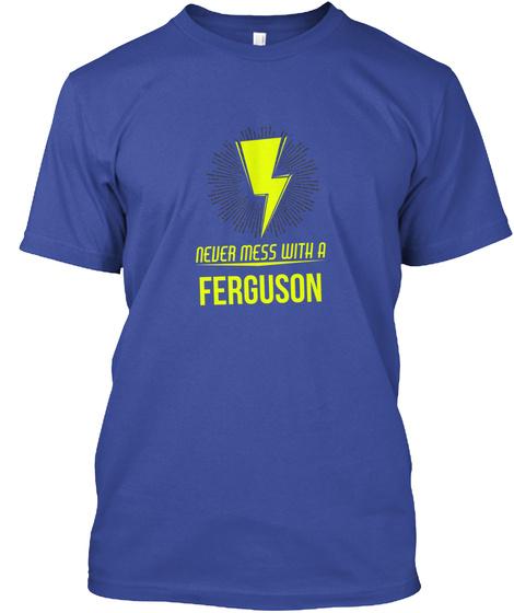 Ferguson Never Mess With A Ferguson Deep Royal T-Shirt Front