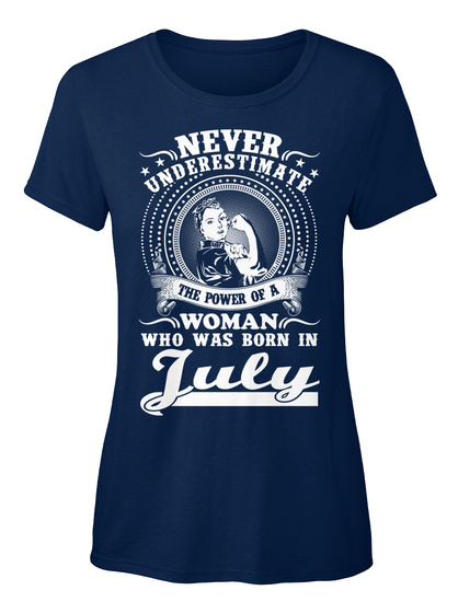 Never Underestimate The Power Of A Woman Who Was Born In July Navy Women's T-Shirt Front