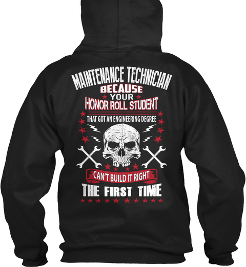 Maintenance Technician Because Your Honor Roll Student That Got An Engineering Degree Can't Build It Right The First... Black T-Shirt Back