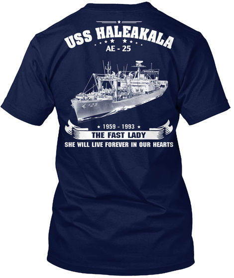 Uss Haleakala Ae   25 1959 1993 The Fast Lady She Will Live Forever In Our Hearts Navy T-Shirt Back