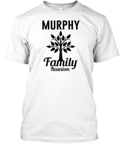 Murphy Family Reunion White T-Shirt Front