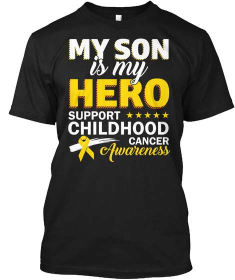 My Son Is My Hero Support Childhood Cancer Awareness Black T-Shirt Front