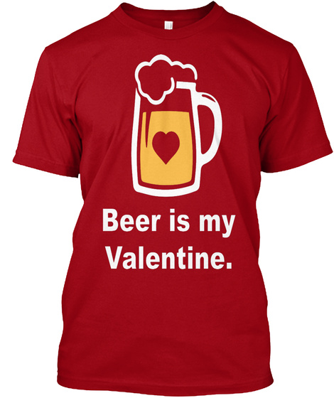 d6caa25a Beer Is My Valentine Deep Red T-Shirt Front