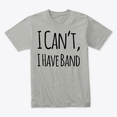 I Can't I Have Band Funny Band Tee Light Grey T-Shirt Front