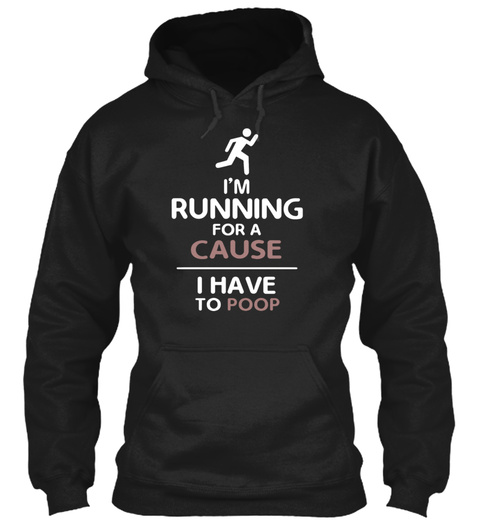 Im Running For A Cause I Have To Poop Black T-Shirt Front