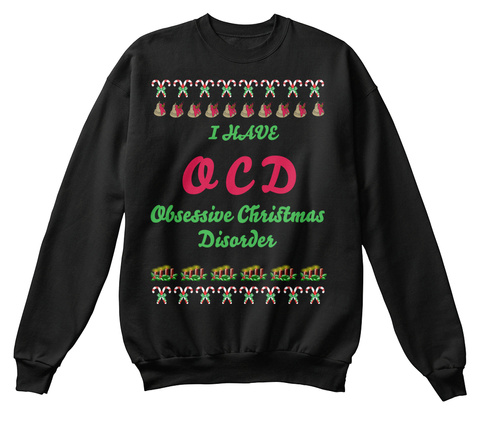 I Have Ocd Obsessive Christmas Disorder Black Sweatshirt Front
