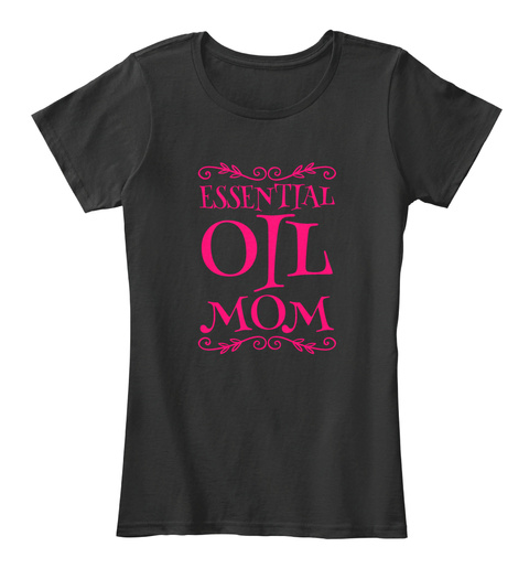 ** Essential Oil Mom ** Black T-Shirt Front